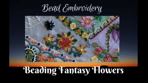 This class, Beading Fantasy Flowers, is a bead embroidery class from Nancy Eha as discussed with Mary Ellen Beads Albuquerque.