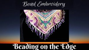 This shows a project from Nancy Eha's bead embroidery class on Skill Share - Beading on the Edge, as discussed with Mary Ellen Beads Albuquerque.